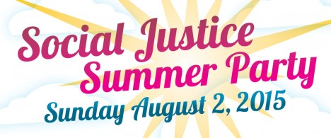 Social Justice Summer Party: Sunday, August 2, 2015